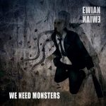 Ewian - We Need Monsters