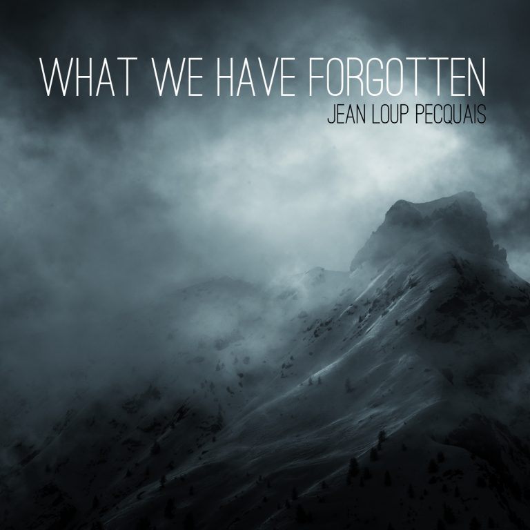 Jean Loup Pecquais - What We Have Forgotten