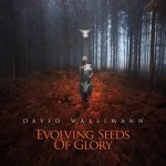 David Wallimann - Evolving Seeds Of Glory
