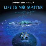 Professor Tip Top - life is no matter