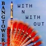 Bangtower - With n with Out