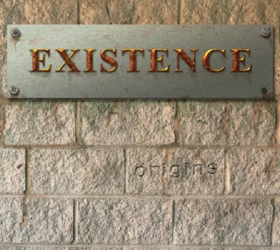 EXISTENCE - Origins