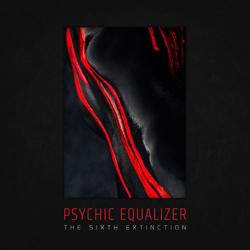 Psychic Equalizer - The Sixth Extinction
