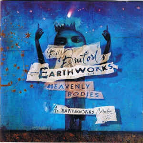 Bill Bruford's Earthworks - Heavenly Bodies : Expanded Collection