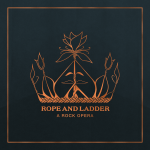 Rope and Ladder - A ROCK OPERA