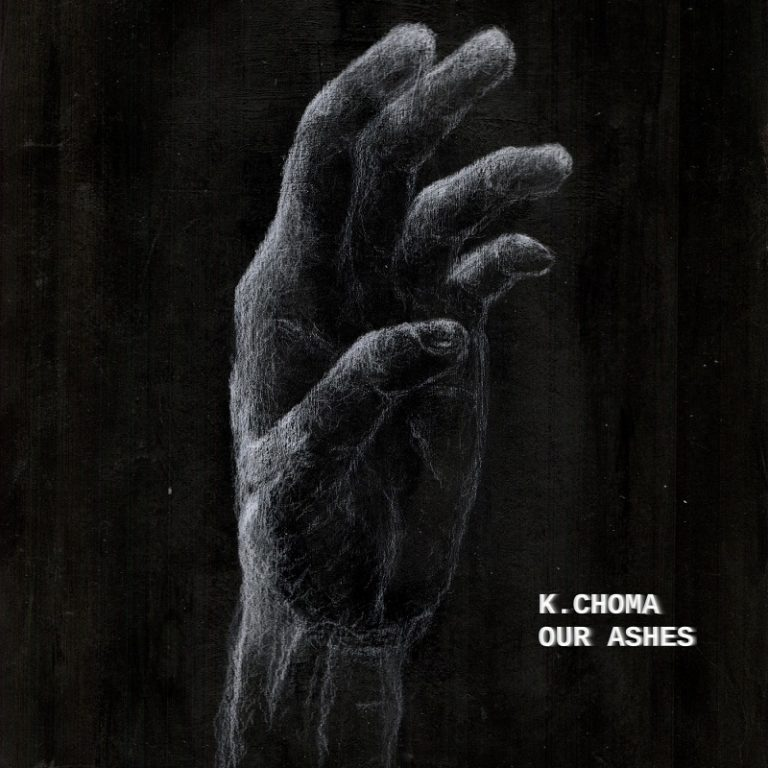 K.Choma - Our Ashes