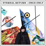 Eternal Return - Once Only