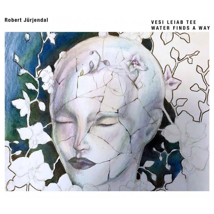 Robert Jürjendal - Water Finds A Way