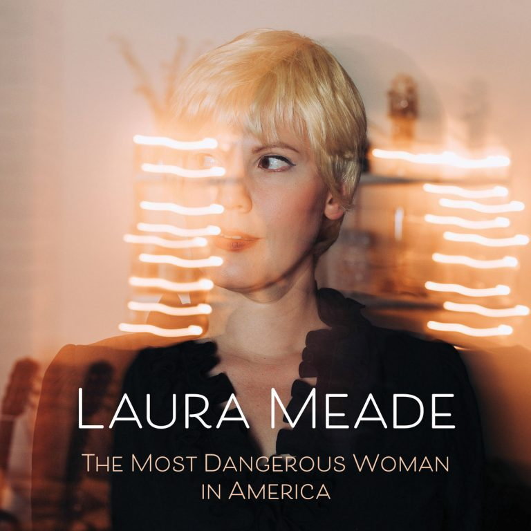 Laura Meade - The Most Dangerous Woman In America