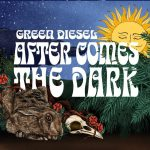 Green Diesel - After Comes The Dark